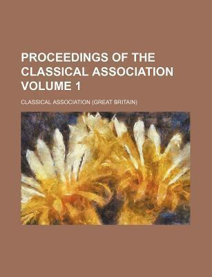 Proceedings of the Classical Association Volume 1