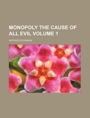Monopoly the Cause of All Evil Volume 1
