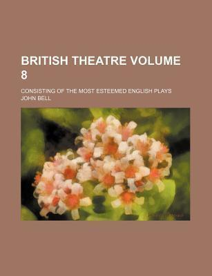 British Theatre; Consisting of the Most Esteemed English Plays Volume 8