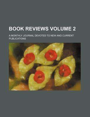 Book Reviews; A Monthly Journal Devoted to New and Current Publications Volume 2