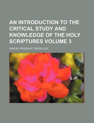 An Introduction to the Critical Study and Knowledge of the Holy Scriptures Volume 3