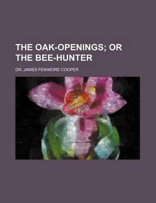 The Oak-Openings; Or the Bee-Hunter