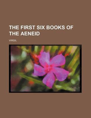The First Six Books of the Aeneid