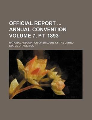Official Report Annual Convention Volume 7, PT. 1893