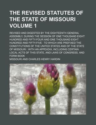 The Revised Statutes of the State of Missouri; Revised and Digested by the Eighteenth General Assembly, During the Session of One Thousand Eight Hundr