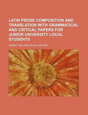 Latin Prose Composition and Translation with Grammatical and Critical Papers for Junior University Local Students