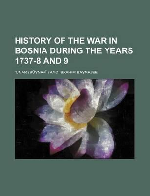 History of the War in Bosnia During the Years 1737-8 and 9
