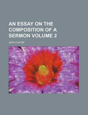 An Essay on the Composition of a Sermon Volume 2
