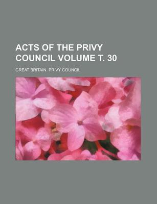 Acts of the Privy Council Volume . 30