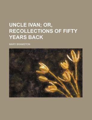 Uncle Ivan; Or, Recollections of Fifty Years Back
