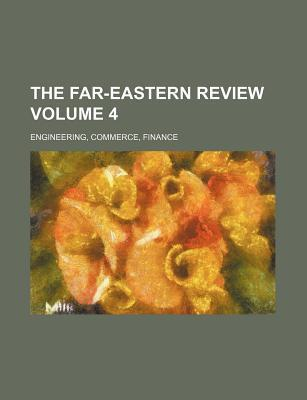 The Far-Eastern Review; Engineering, Commerce, Finance Volume 4