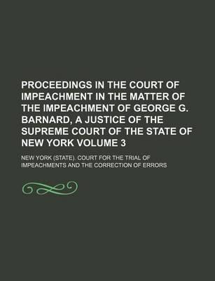 Proceedings in the Court of Impeachment in the Matter of the Impeachment of George G. Barnard, a Justice of the Supreme Court of the State of New York Volume 3
