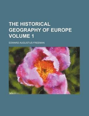 The Historical Geography of Europe Volume 1