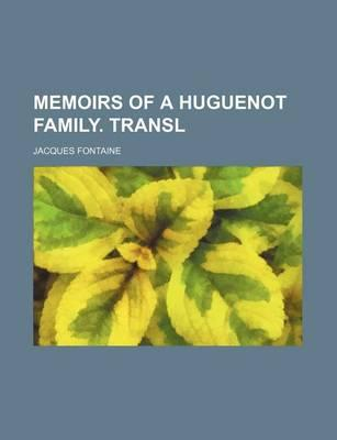 Memoirs of a Huguenot Family. Transl
