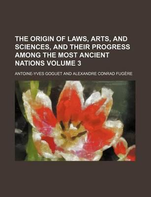 The Origin of Laws, Arts, and Sciences, and Their Progress Among the Most Ancient Nations Volume 3