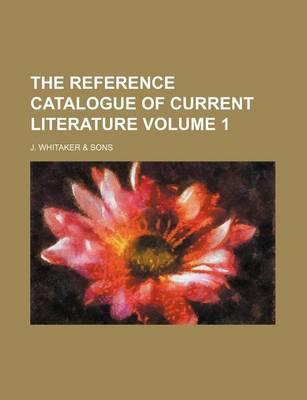 The Reference Catalogue of Current Literature Volume 1