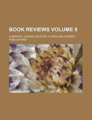 Book Reviews; A Monthly Journal Devoted to New and Current Publications Volume 9
