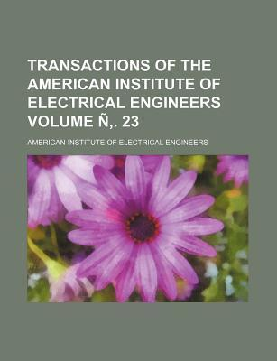 Transactions of the American Institute of Electrical Engineers Volume N . 23