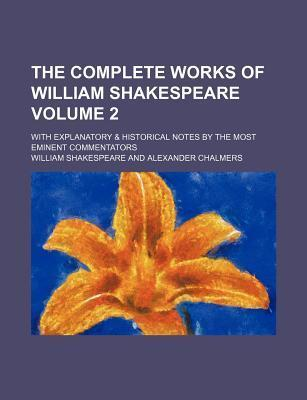 The Complete Works of William Shakespeare; With Explanatory & Historical Notes by the Most Eminent Commentators Volume 2
