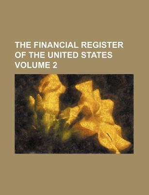 The Financial Register of the United States Volume 2