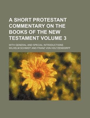 A Short Protestant Commentary on the Books of the New Testament; With General and Special Introductions Volume 3
