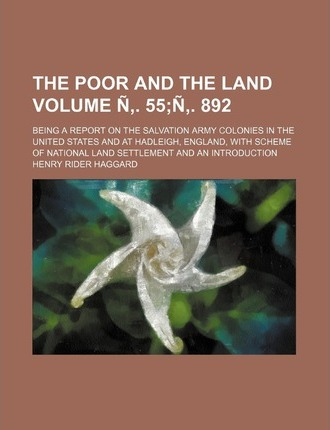 The Poor and the Land; Being a Report on the Salvation Army Colonies in the United States and at Hadleigh, England, with Scheme of National Land Settl
