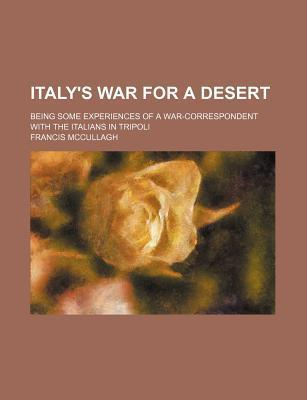 Italy's War for a Desert; Being Some Experiences of a War-Correspondent with the Italians in Tripoli