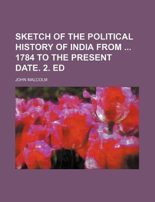 Sketch of the Political History of India from 1784 to the Present Date. 2. Ed
