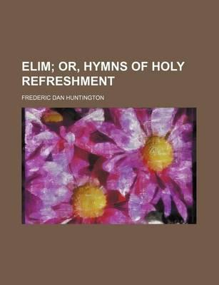 Elim; Or, Hymns of Holy Refreshment
