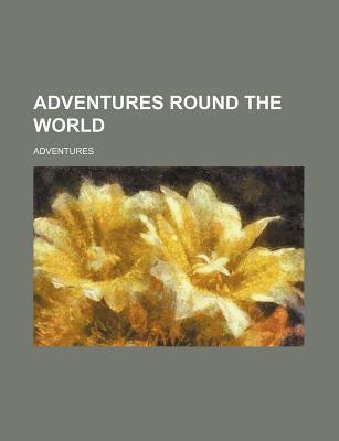 Adventures Round the World