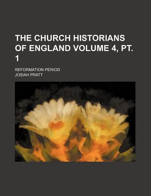 The Church Historians of England; Reformation Period Volume 4, PT. 1