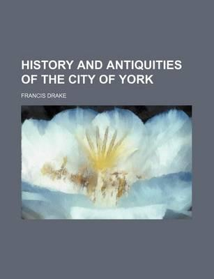 History and Antiquities of the City of York
