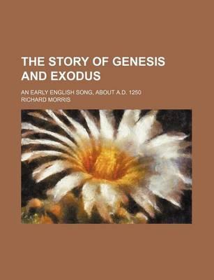 The Story of Genesis and Exodus; An Early English Song, about A.D. 1250