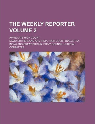 The Weekly Reporter; Appellate High Court Volume 2