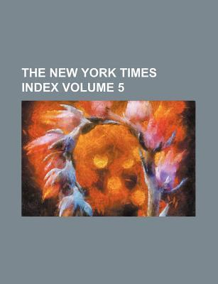 The New York Times Index Volume 5