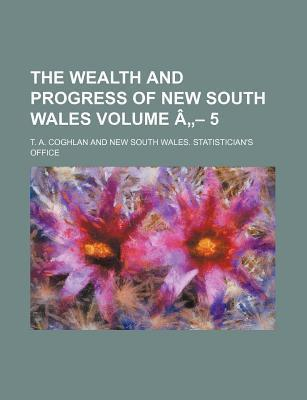 The Wealth and Progress of New South Wales Volume a 5