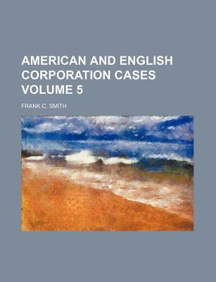 American and English Corporation Cases Volume 5