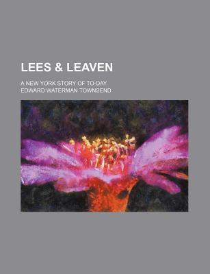 Lees & Leaven; A New York Story of To-Day