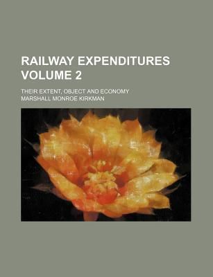 Railway Expenditures; Their Extent, Object and Economy Volume 2