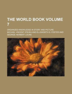 The World Book; Organized Knowledge in Story and Picture Volume 7