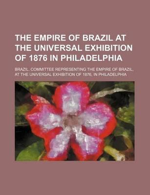 The Empire of Brazil at the Universal Exhibition of 1876 in Philadelphia
