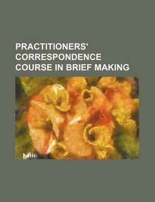 Practitioners' Correspondence Course in Brief Making