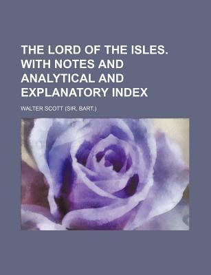 The Lord of the Isles. with Notes and Analytical and Explanatory Index
