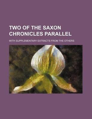 Two of the Saxon Chronicles Parallel; With Supplementary Extracts from the Others