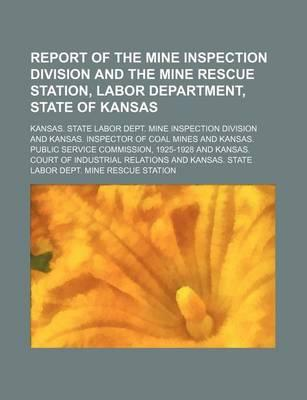 Report of the Mine Inspection Division and the Mine Rescue Station, Labor Department, State of Kansas