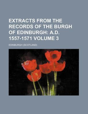 Extracts from the Records of the Burgh of Edinburgh; A.D. 1557-1571 Volume 3