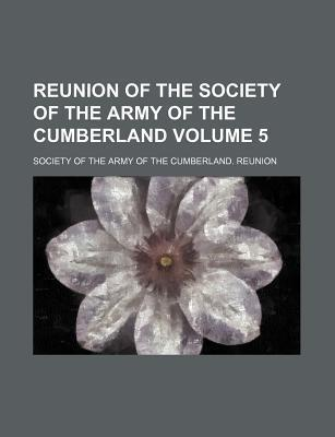 Reunion of the Society of the Army of the Cumberland Volume 5