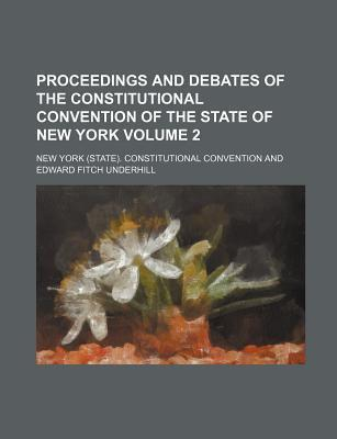 Proceedings and Debates of the Constitutional Convention of the State of New York Volume 2