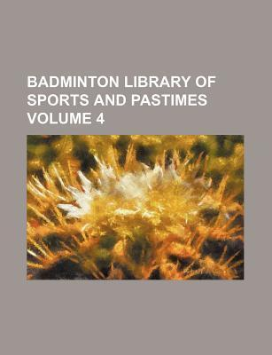 Badminton Library of Sports and Pastimes Volume 4