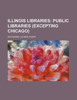 Illinois Libraries; Public Libraries (Excepting Chicago)